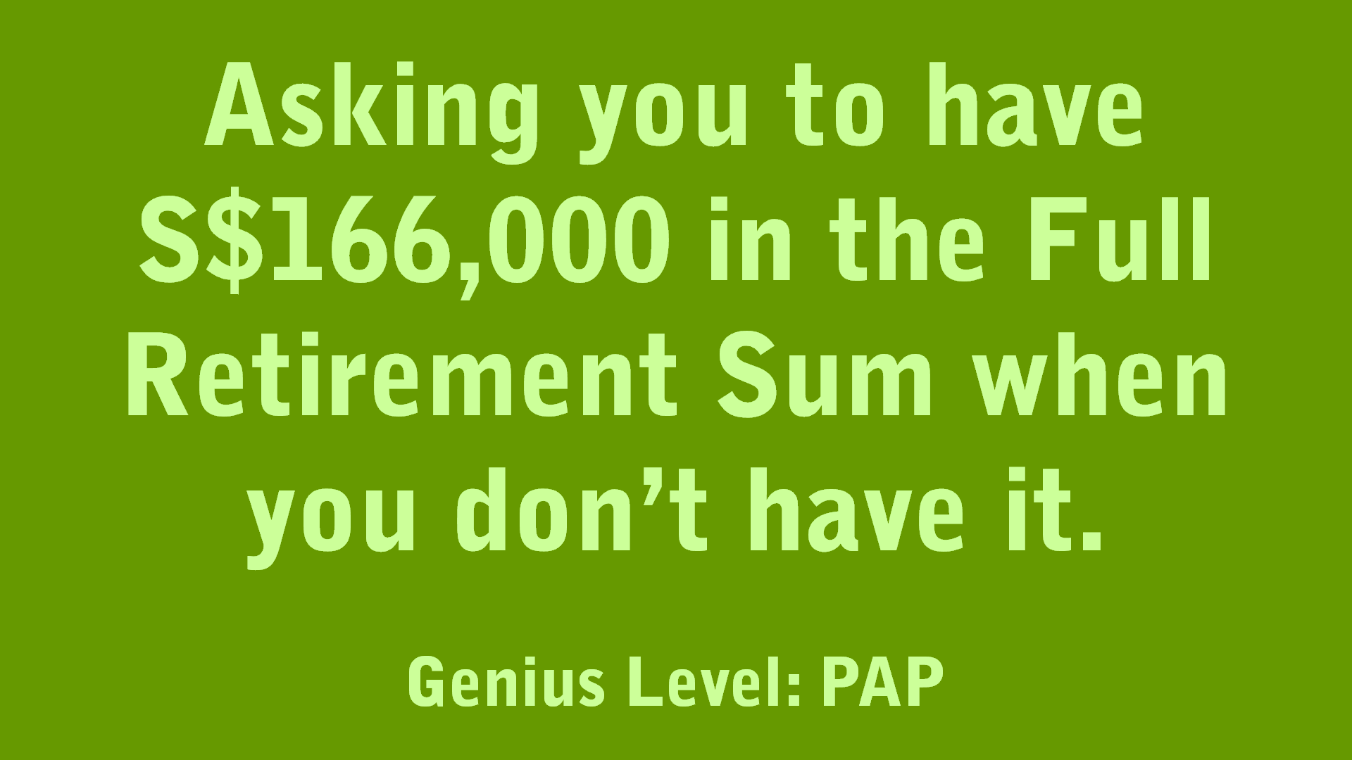 Asking you to have S$166,000 Full Retirement Sum.png
