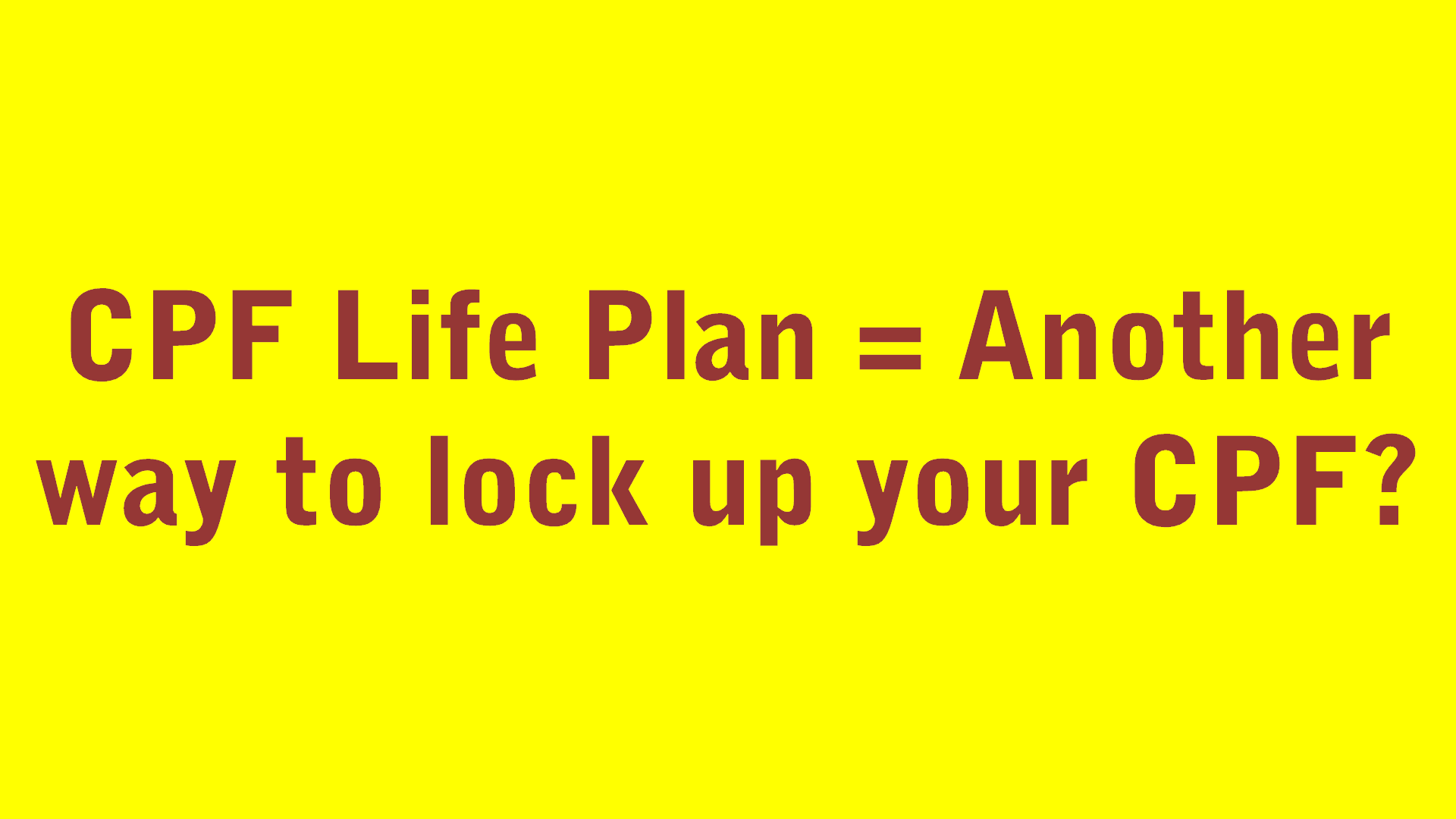 CPF Life Plan = Another way to lock up your CPF.png