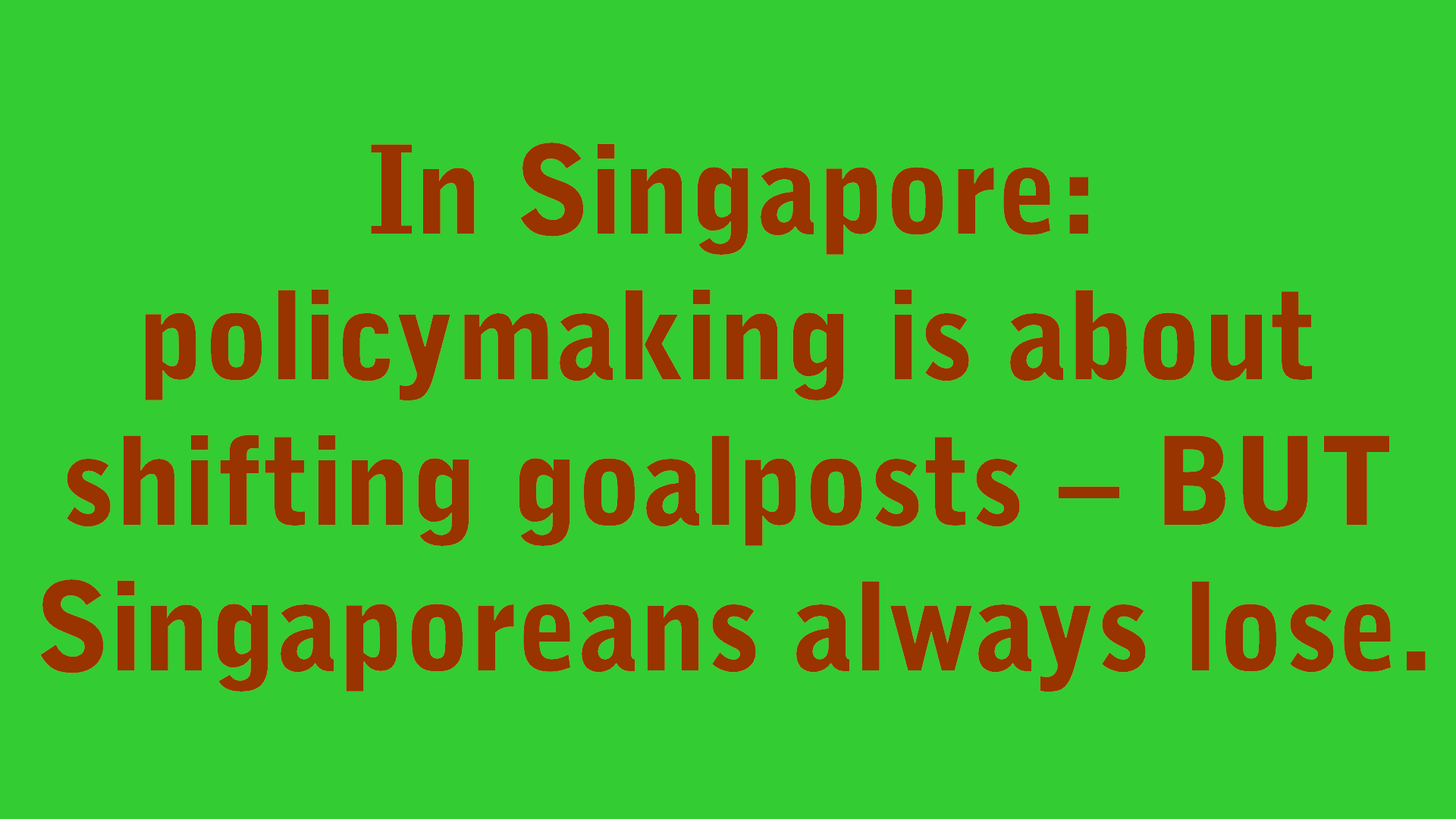 Policymaking in Singapore is about shifting goalposts