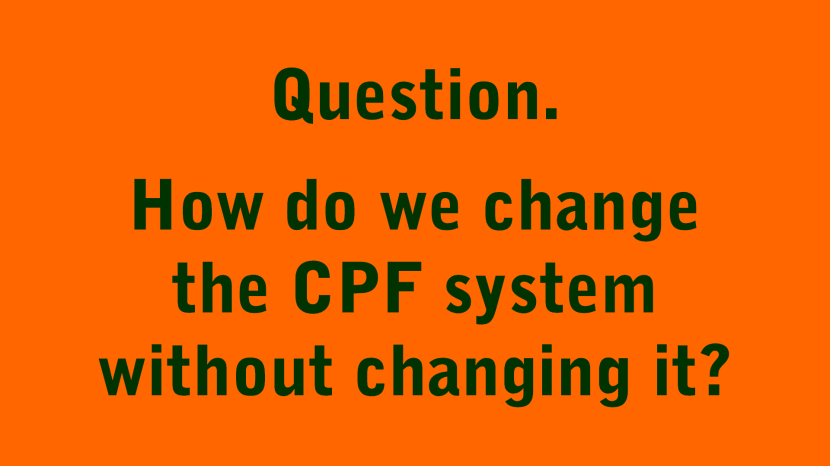 Question How do we change the CPF system without changing it.png