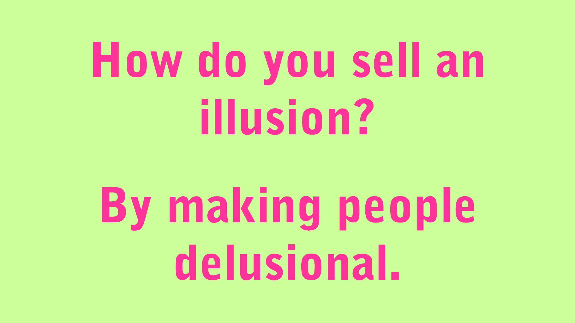 Selling an illusion by making people delusional.png