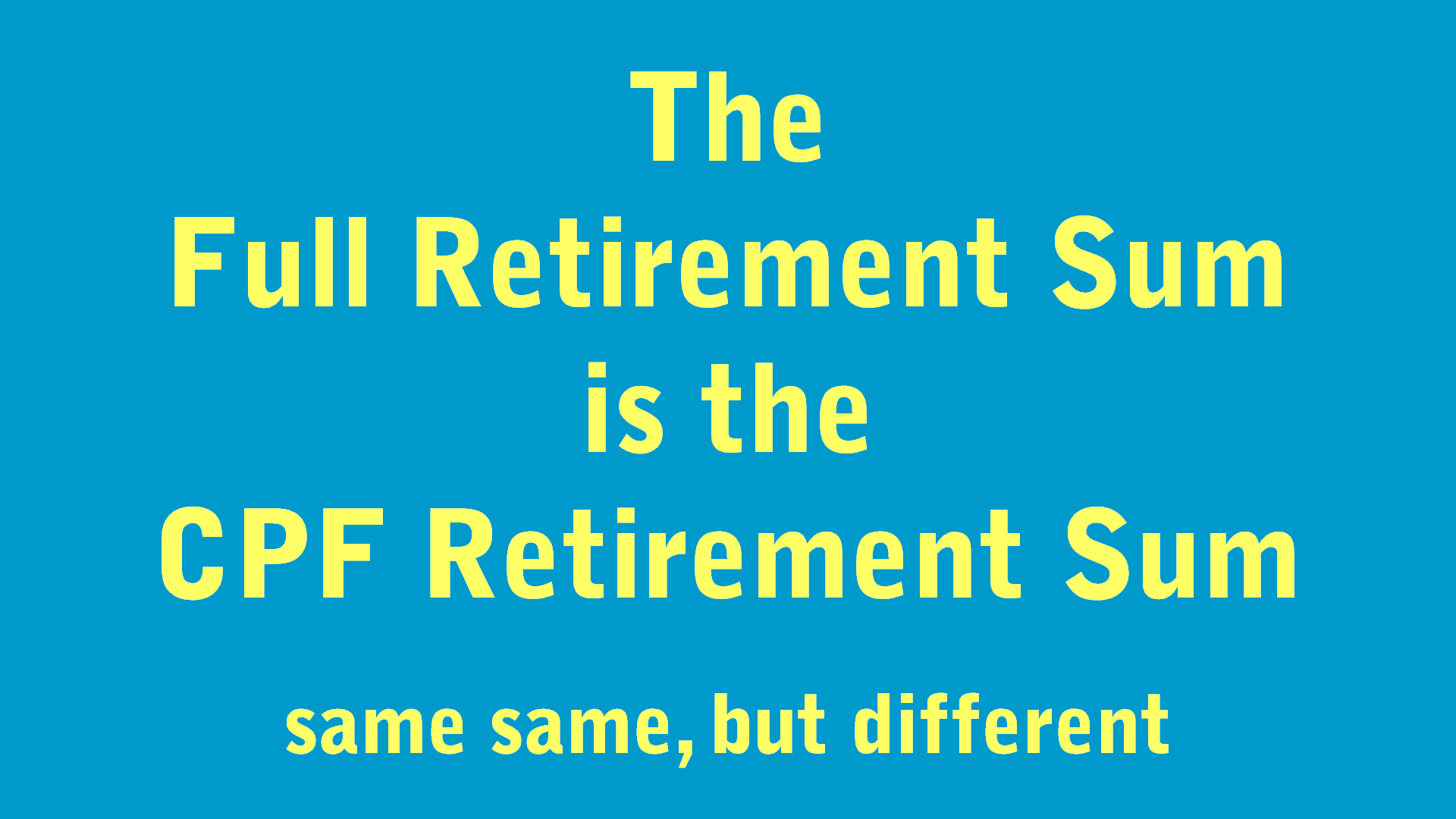 The Full Retirement Sum is the CPF Retirement Sum.png